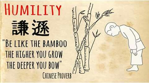 """Be like the bamboo, the higher you grow the deeper you bow."" Chinese Proverb"