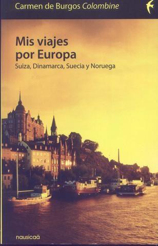 """""""Mis viajes por Europa"""" de Carmen de Burgos (Colombine). Certero libro de viajes que se sale de lo corriente, no solo por lo atípico de su autora (primera corresponsal de guerra y feminista) sino también por sus sagaces reflexiones sobre la naturaleza humana."""