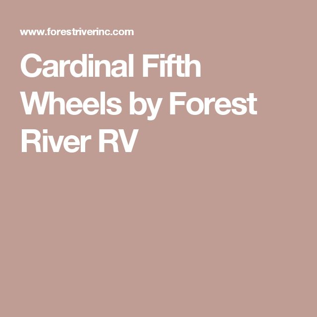 Cardinal Fifth Wheels  by Forest River RV