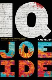 IQ: A gritty, emotional, and clever thriller about a brilliant young private detective helping inner-city Los Angeles residents ebook by Joe Ide #KoboOpenUp #ReadMore #eBook #Mystery #Suspense #BestOf2016