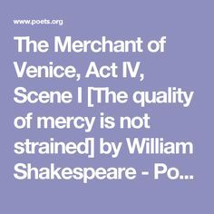 The Merchant of Venice, Act IV, Scene I [The quality of mercy is not strained] by William Shakespeare - Poems   poets.org