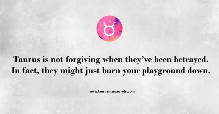 Taurus is not forgiving when they've been betrayed. #TaurusManSecrets #Taurus #Zodiac