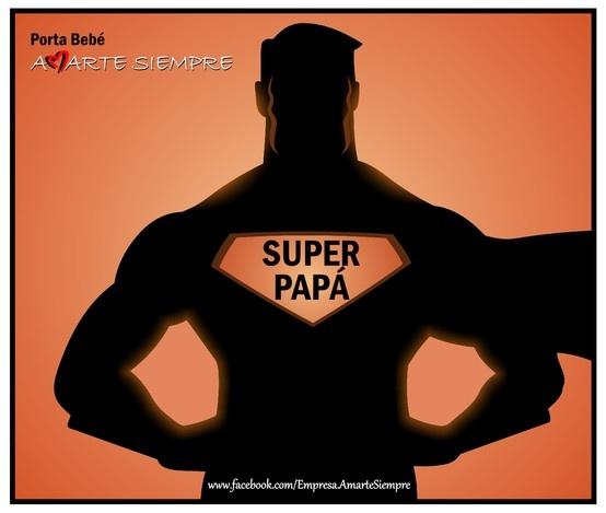 """<Súper Papá> """"Su fuerza y gran dedicación, lo hacen un héroe insuperable"""""""