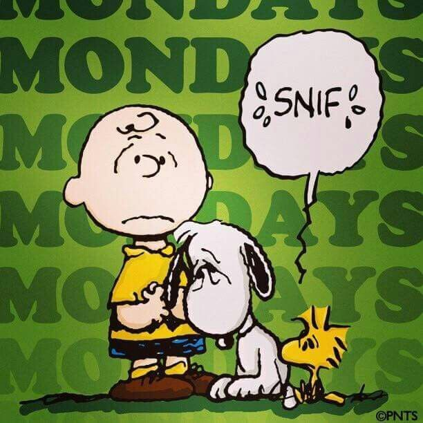 Monday!  Sniff!   --Peanuts Gang/Snoopy, Woodstock, &  Charlie Brown