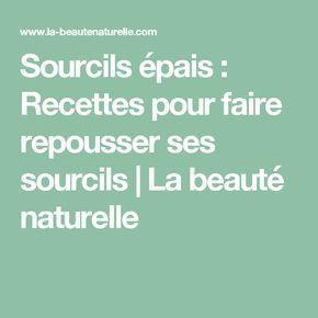 Sourcils épais : Recettes pour faire repousser ses sourcils                    La beauté naturelle