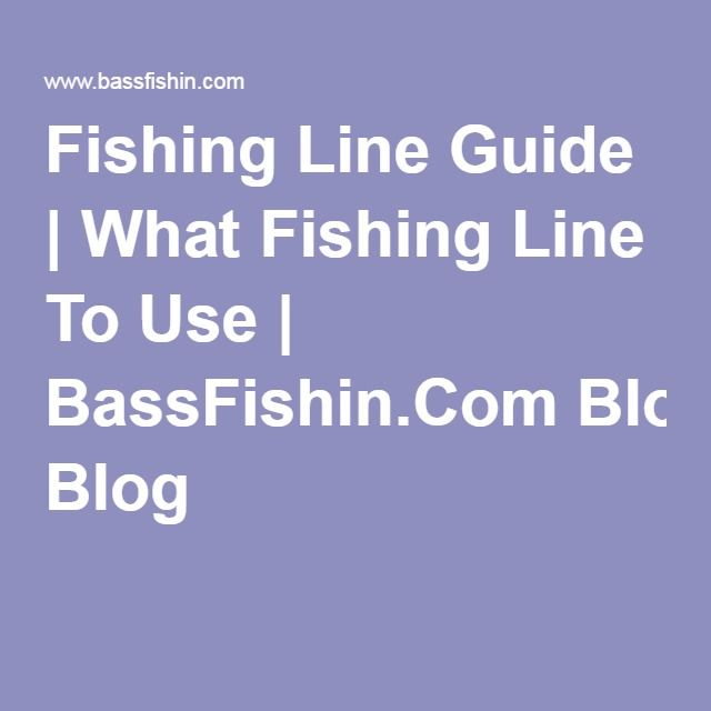 Fishing Line Guide | What Fishing Line To Use | BassFishin.Com Blog