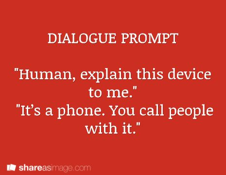 """""""Human, explain this device to me."""" """"It's a phone. You call people with it."""""""