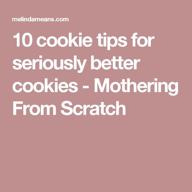 10 cookie tips for seriously better cookies - Mothering From Scratch
