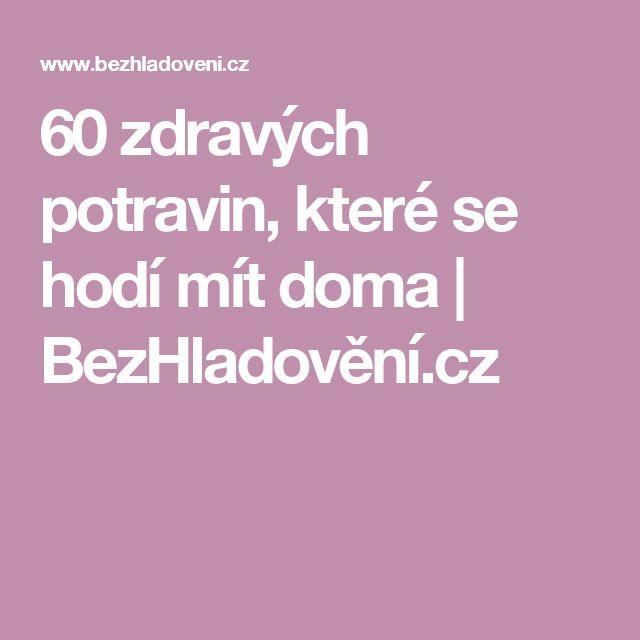 60 zdravých potravin, které se hodí mít doma | BezHladovění.cz