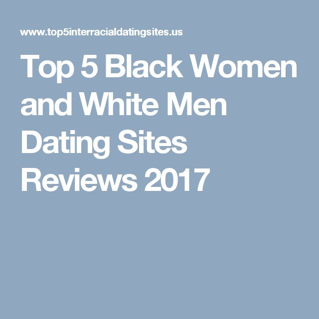 Top 5 Black Women and White Men Dating Sites Reviews 2017