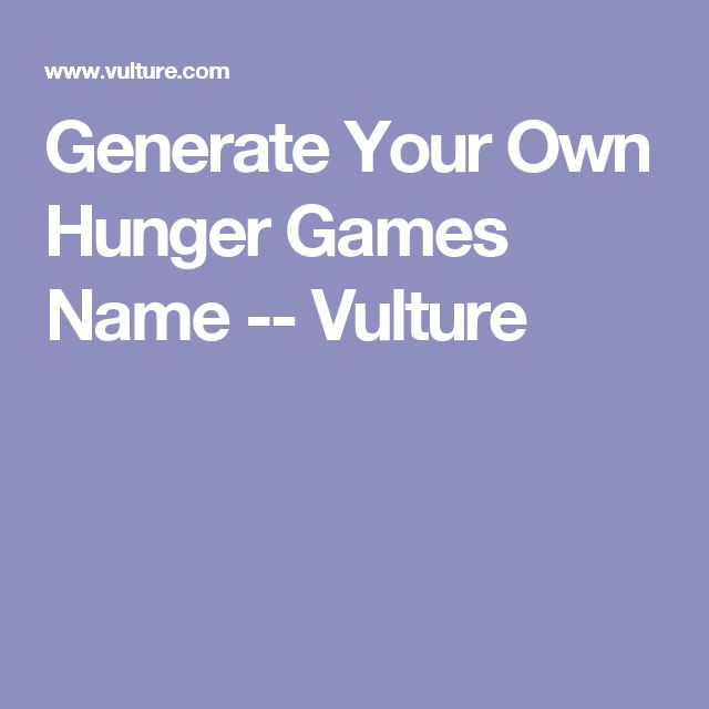 Generate Your Own Hunger Games Name -- Vulture