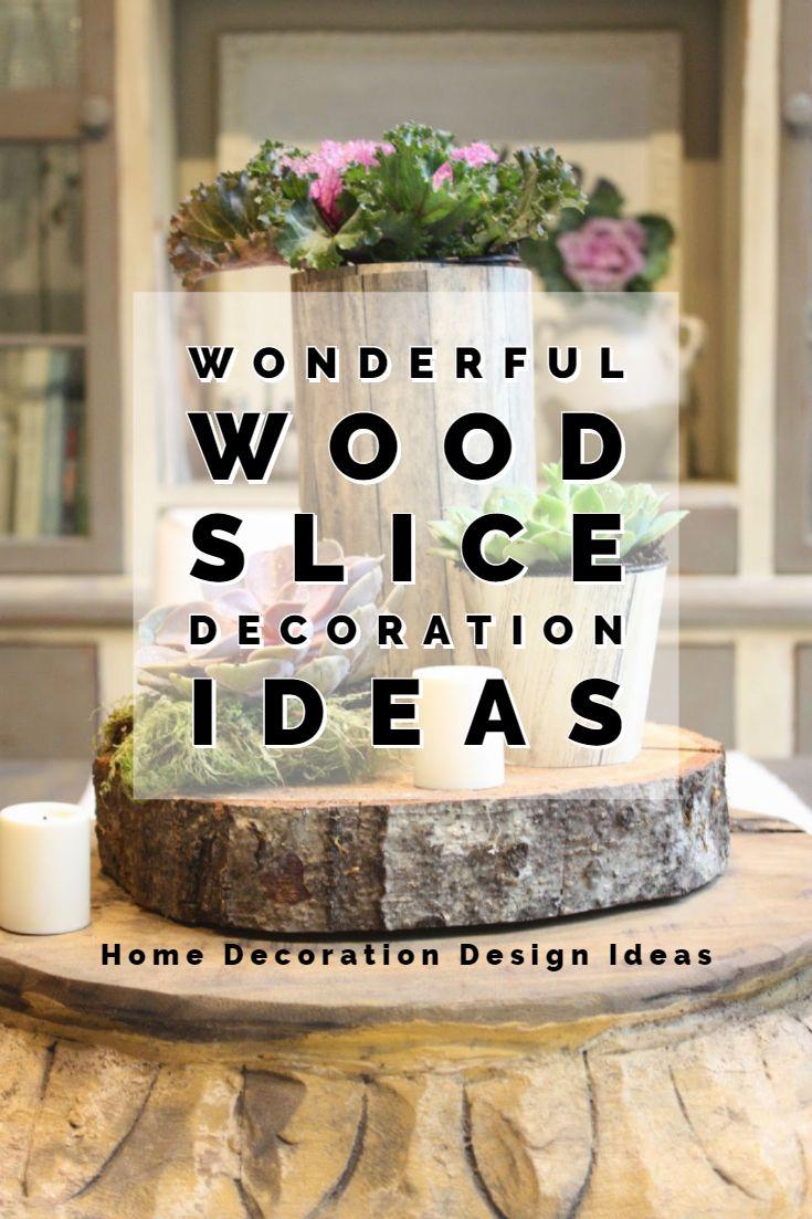 Wonderful Wood Slice Decoration Ideas To Beautify Your Home Wood Slice Decor Home Decor Decor