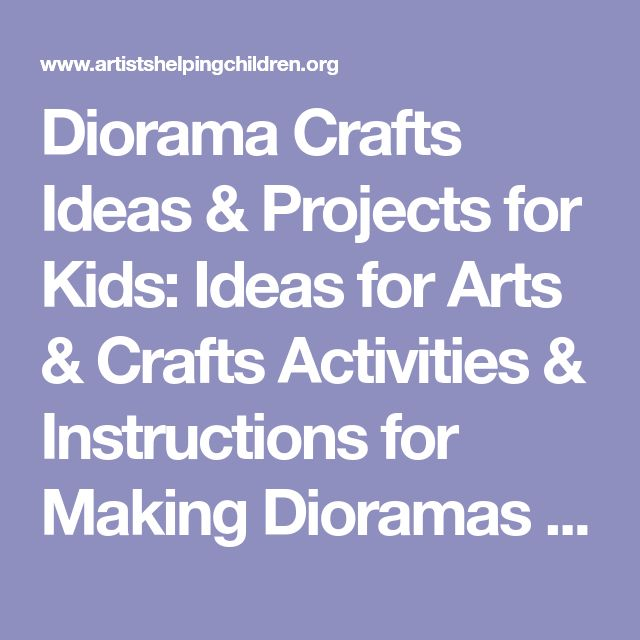 Diorama Crafts Ideas & Projects for Kids: Ideas for Arts & Crafts Activities & Instructions for Making Dioramas for School Projects for Children & Teens