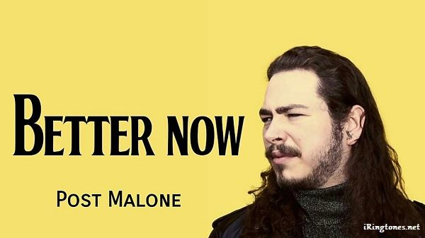 Better Now Ringtone This Is Another Post Malone Song And It S Probably The Weakest Of His Songs Better Now Ringtone Depicts A Broken Post Malone Malone Post