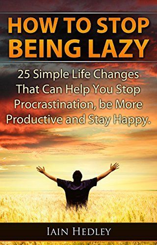 How To Stop Being Lazy - 25 Simple Life Changes That Can Help You Stop Procrastination, Be More Productive and Stay Happy (Laziness Cure, Anti Procrastination) by Iain Hedley, http://www.amazon.com/dp/B00MS53QN8/ref=cm_sw_r_pi_dp_2hLdub093QA4P