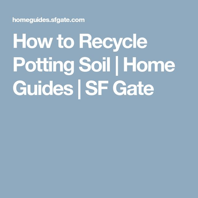 How to Recycle Potting Soil | Home Guides | SF Gate