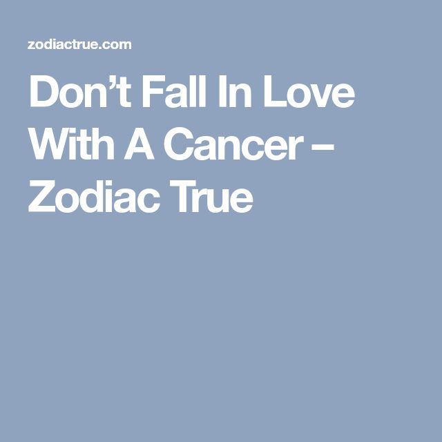 Don't Fall In Love With A Cancer – Zodiac True