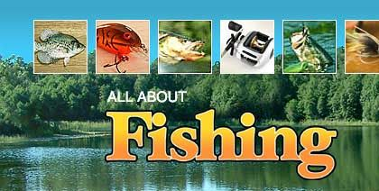 All About fishing for crappie, bass, catfish, trout and many other species