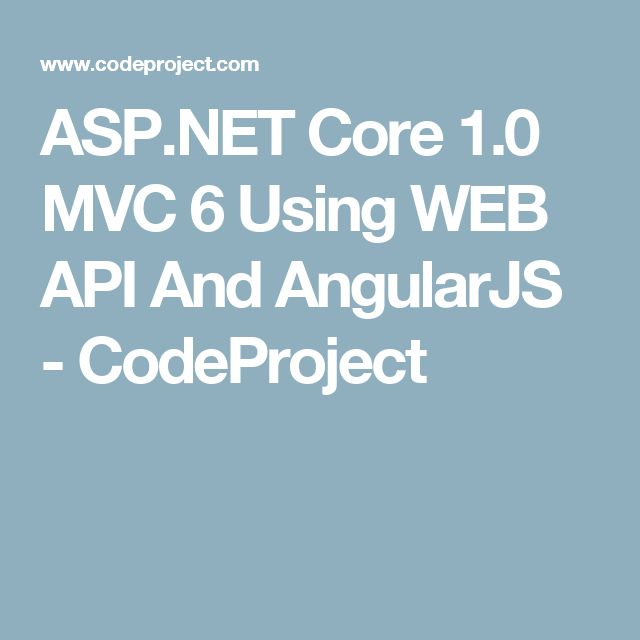 ASP.NET Core 1.0 MVC 6 Using WEB API And AngularJS - CodeProject