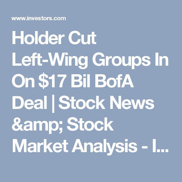 Holder Cut Left-Wing Groups In On $17 Bil BofA Deal | Stock News & Stock Market Analysis - IBD