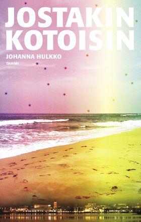 #lukuhaaste, kohta 19: Kirja, joka kertoo seksuaalivähemmistöön kuuluvasta henkilöstä/henkilöistä. Johanna Hulkko: Jostakin kotoisin