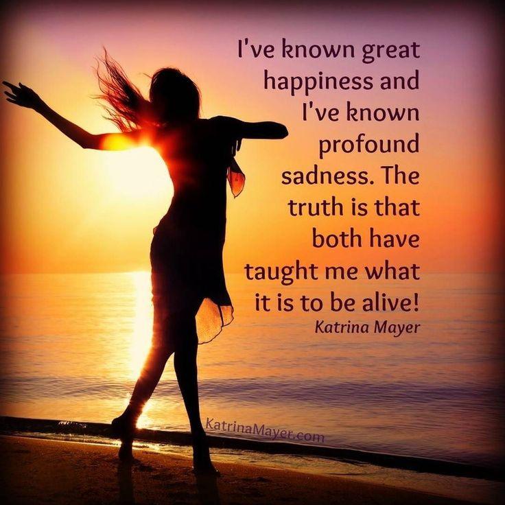 Happiness And Sadness Are Both Part Of Life. #truestory #sad Www. KatrinaMayer. Heart QuotesSadnessSo ...