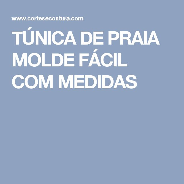 TÚNICA DE PRAIA MOLDE FÁCIL COM MEDIDAS