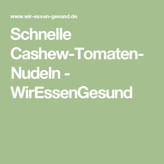 Schnelle Cashew-Tomaten-Nudeln - WirEssenGesund
