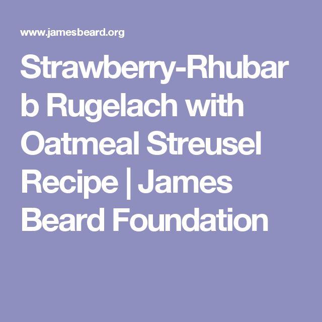 Strawberry-Rhubarb Rugelach with Oatmeal Streusel Recipe | James Beard Foundation