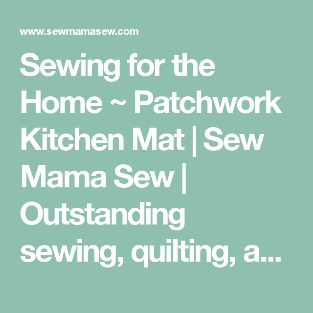 Sewing for the Home ~ Patchwork Kitchen Mat | Sew Mama Sew | Outstanding sewing, quilting, and needlework tutorials since 2005.