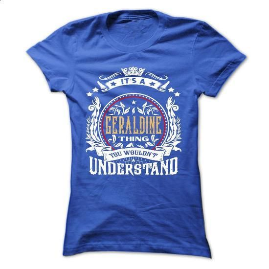 GERALDINE .Its a GERALDINE Thing You Wouldnt Understand - #black shirt #crochet sweater. PURCHASE NOW => https://www.sunfrog.com/Names/GERALDINE-Its-a-GERALDINE-Thing-You-Wouldnt-Understand--T-Shirt-Hoodie-Hoodies-YearName-Birthday-54313461-Ladies.html?68278