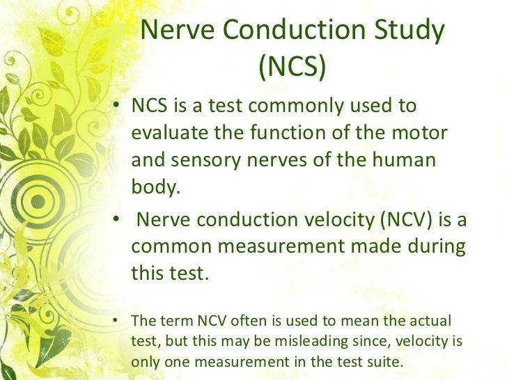 Nerve Conduction Study            (NCS)• NCS is a test commonly used to  evaluate the function of the motor  and sensory n...