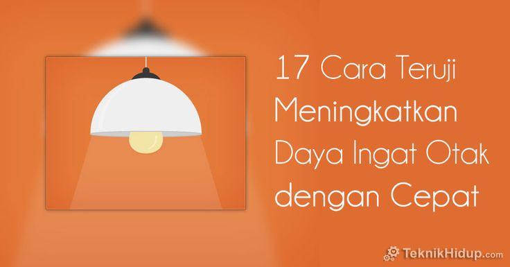 17 Cara Teruji Meningkatkan Daya Ingat Otak dengan Cepat: http://www.teknikhidup.com/2014/06/20-cara-teruji-meningkatkan-daya-ingat-otak-cepat.html