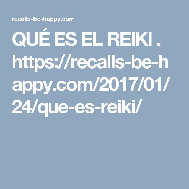 QUÉ ES EL REIKI . https://recalls-be-happy.com/2017/01/24/que-es-reiki/