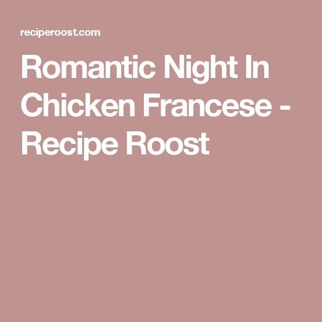 Romantic Night In Chicken Francese - Recipe Roost