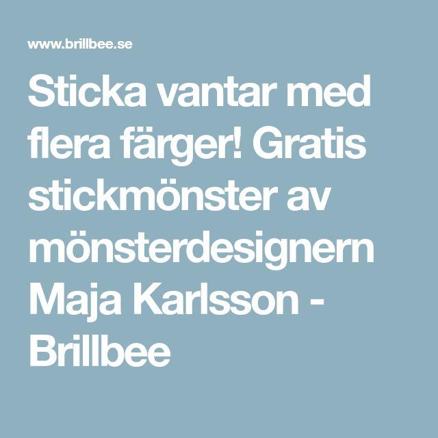 Sticka vantar med flera färger! Gratis stickmönster av mönsterdesignern Maja Karlsson - Brillbee