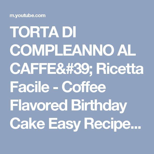 TORTA DI COMPLEANNO AL CAFFE' Ricetta Facile - Coffee Flavored Birthday Cake Easy Recipe - YouTube