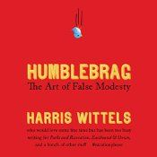 From comedian and writer (Parks and Recreation, Eastbound & Down) Harris Wittels comes a hysterical breakdown of boasts, brags, and self-adulation disguised as humble comments and complaints - based on his popular @humblebrag Twitter feed. >Something immediately annoyed Harris Wittels about Twitter. All of a sudden it was acceptable to brag, so long as those brags were ever-so-thinly disguised as transparent humility....