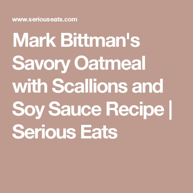 Mark Bittman's Savory Oatmeal with Scallions and Soy Sauce Recipe | Serious Eats