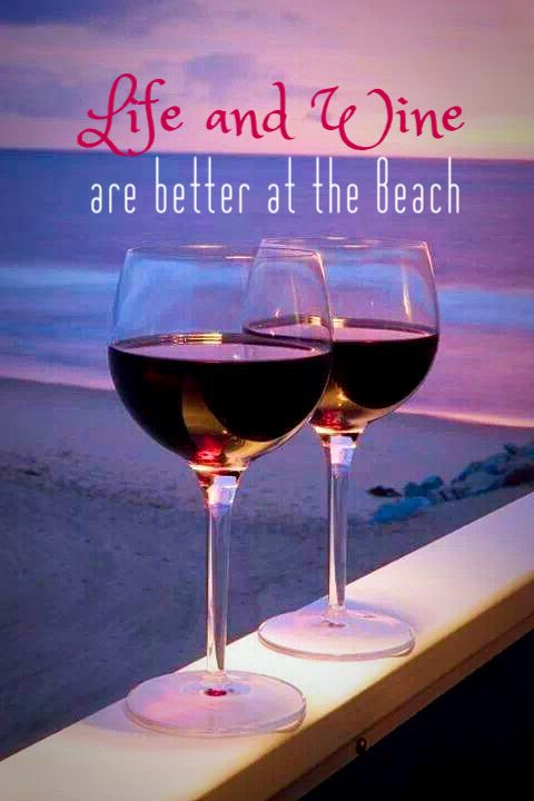 Life and Wine...are better at the Beach!