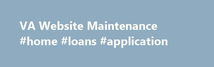 VA Website Maintenance #home #loans #application http://wyoming.nef2.com/va-website-maintenance-home-loans-application/  # VA Website Maintenance Our Apologies. the site you are attempting to reach is currently undergoing scheduled maintenance and will be back online as soon as possible. Veterans Crisis Line – 800-273-8255 and Press 1 Chat online at http://www.VeteransCrisisLine.net Send a text message to 838255 Service members and their families and friends can call and text the Veterans…