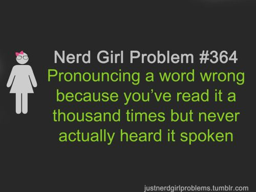 Nerd Girl Problem. This is me...