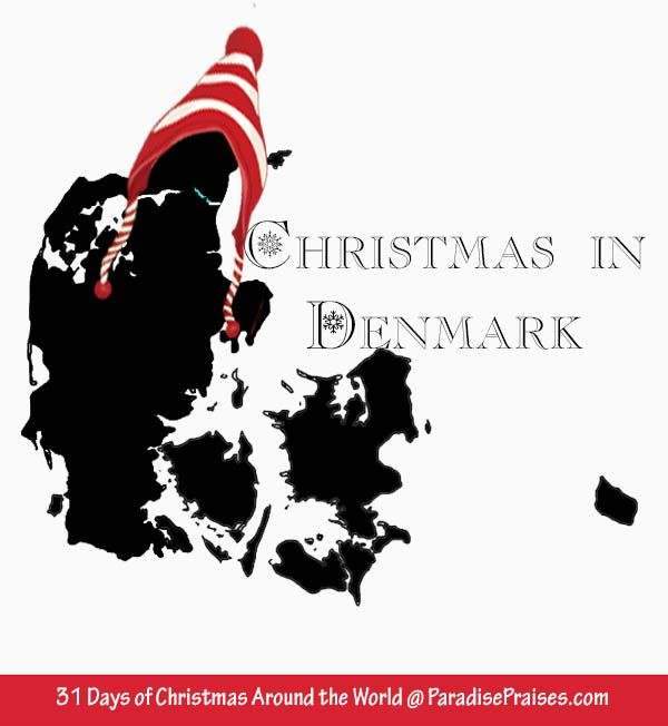Christmas in Demark, join me for 31 Days of Christmas Around the World. ParadisePraises.com