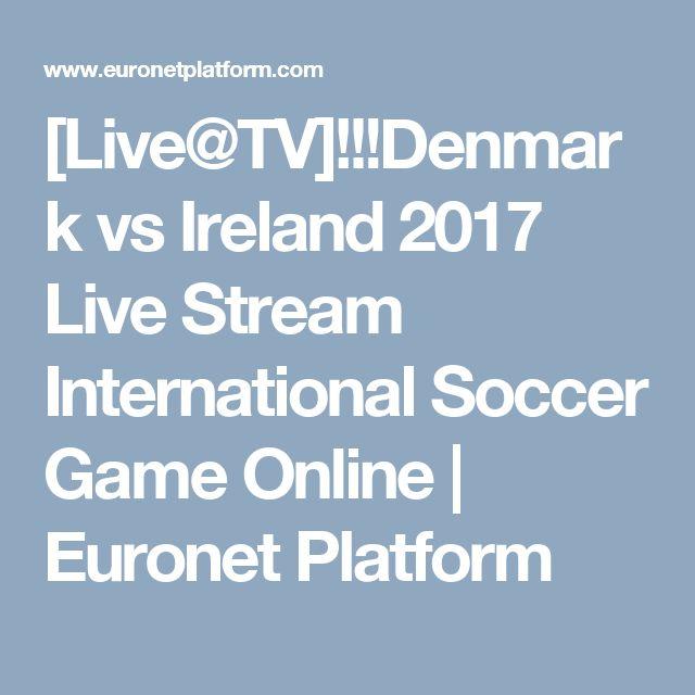 [Live@TV]!!!Denmark vs Ireland 2017 Live Stream International Soccer Game Online   Euronet Platform