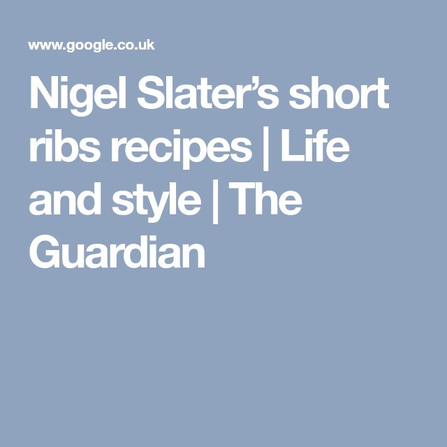 Nigel Slater's short ribs recipes | Life and style | The Guardian