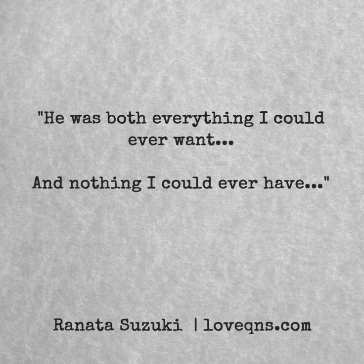 """He was both everything I could ever want… And nothing I could ever have…"" – Ranata Suzuki * missing you, I miss him, lost, tumblr, love, relationship, beautiful, words, quotes, story, quote, sad, breakup, broken heart, heartbroken, loss, loneliness, depression, depressed, unrequited, fate, destiny, bad luck, typography, written, writing, writer, poet, poetry, prose, poem * pinterest.com/ranatasuzuki"