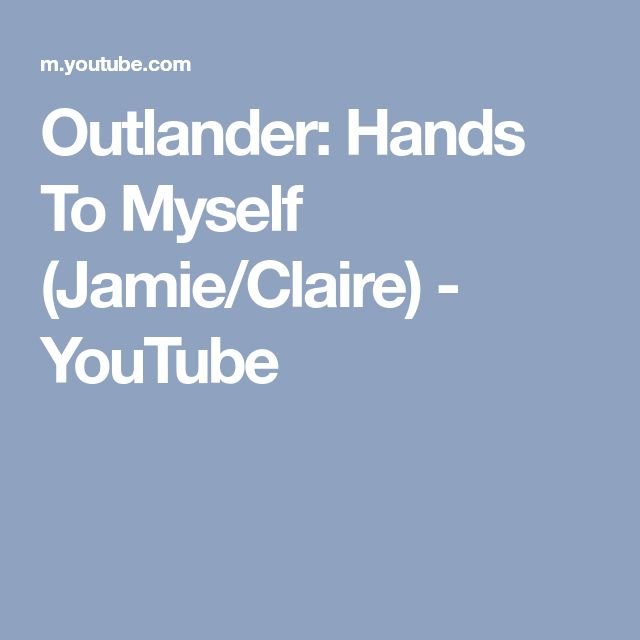 Outlander: Hands To Myself (Jamie/Claire) - YouTube