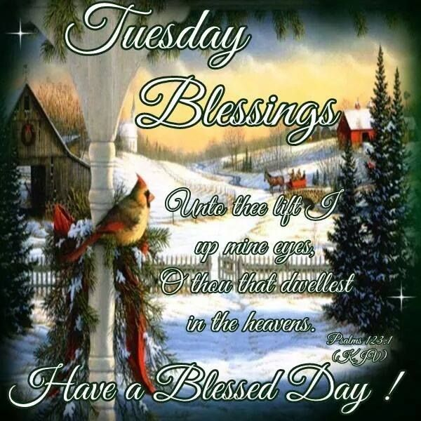 "Blessed Day Quotes From The Bible: TUESDAY BLESSINGS: Psalm 123:1 (1611 KJV !!!!) "" Unto Thee"