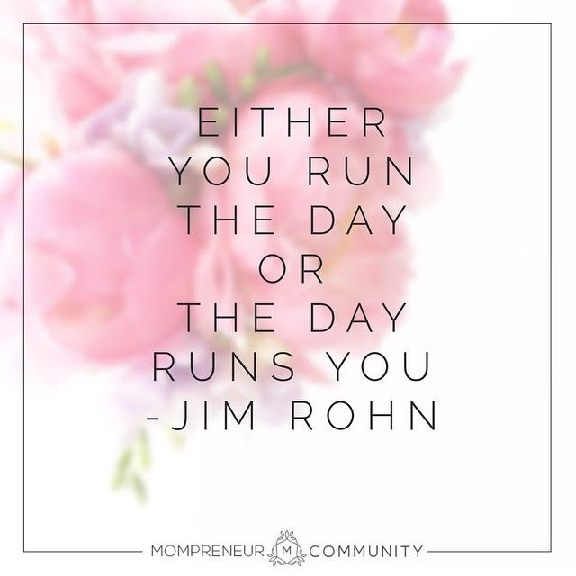 """""""Either you run the day or the day runs you"""" - Jim Rohn #mompreneur #quote"""