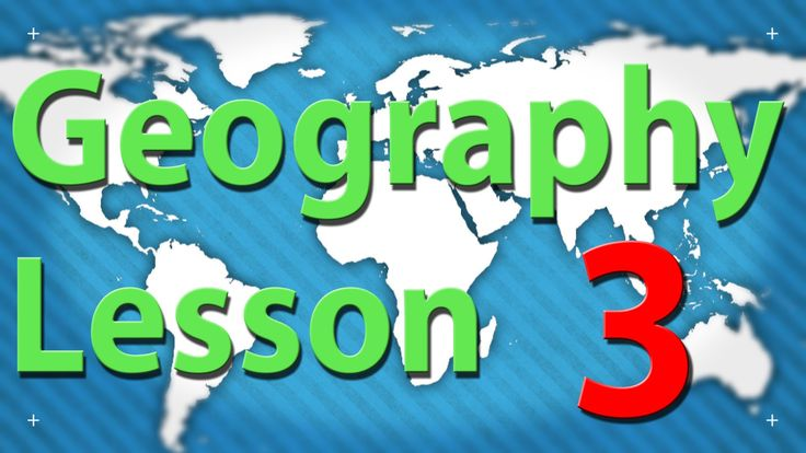 Third Geography lesson.